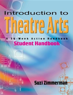 Introduction to Theatre Arts: A 36-Week Action HandbookStudent Handboo Edition  -     By: Suzi Zimmerman