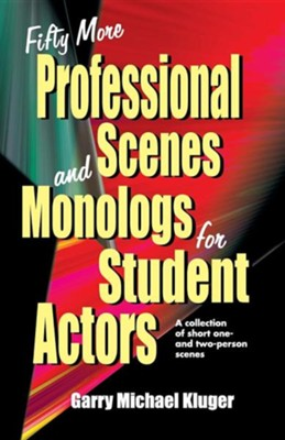 Fifty More Professional Scenes and Monologs for Student Actors: A Collection of Short One-And Two-Person Scenes  -     By: Garry Michael Kluger