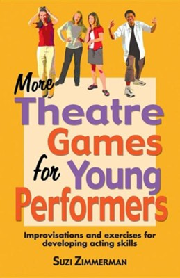 More Theatre Games for Young Performers: Improvisations and Exercises for Developing Acting Skills  -     By: Suzi Zimmerman