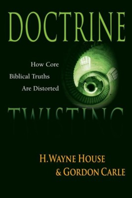 Doctrine Twisting: How the Cults Distort Major Christian Beliefs  -     By: H. Wayne House, Gordon Carle