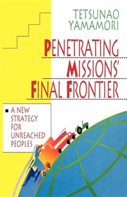 Penetrating Missions' Final Frontier: A New Strategy  for Unreached Peoples  -     By: Tetsunao Yamamori