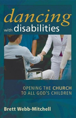 Dancing with Disabilities: Opening the Church to All God's Children  -     By: Brett Webb-Mitchell