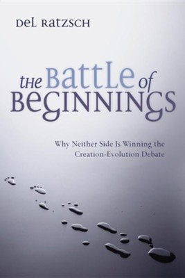 The Battle of Beginnings: Why Neither Side Is Winning  the Creation-Evolution Debate   -     By: Del Ratzsch