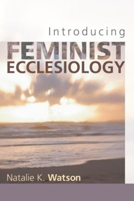 Introducing Feminist EcclesiologyLimited Edition  -     By: Natalie K. Watson