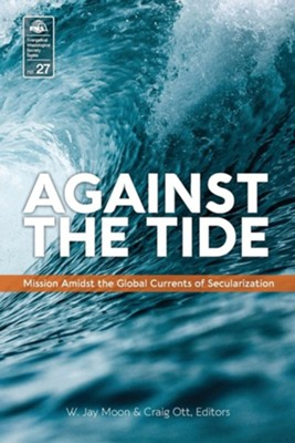 Against the Tide: Mission Amidst the Global Currents of Secularization  -     Edited By: Craig Ott, Jay W. Moon
