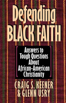 Defending Black Faith   -     By: Craig S. Keener, Glenn Usry