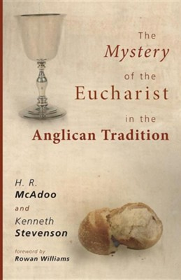 The Mystery of the Eucharist in the Anglican Tradition: What Happens at Holy Communion?  -     By: H.R. McAdoo, Kenneth W. Stevenson, Rowan Williams