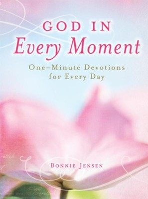 God in Every Moment God in Every Moment: One-Minute Deovtions for Every Day One-Minute Deovtions for Every Day  -     By: Bonnie Jensen