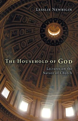 The Household of God: Lectures on the Nature of Church  -     By: Lesslie Newbigin