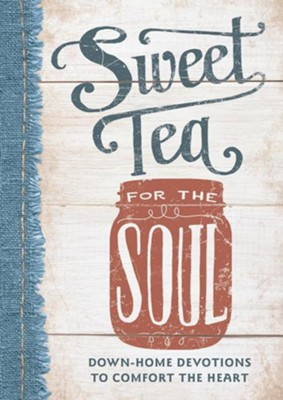 Sweet Tea for the Soul: Down-Home Devotions to Comfort the Heart  -     By: Linda Kozar