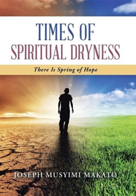 Times of Spiritual Dryness: There Is Spring of Hope  -     By: Joseph Musyimi Makato