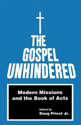 The Gospel Unhindered: Modern Missions and the Book of Acts  -     Edited By: Doug Priest Jr.     By: Doug Priest, Jr.(ED.)
