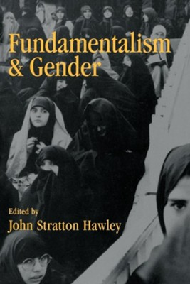 Fundamentalism and Gender  -     By: John Stratton Hawley, Wayne Proudfoot
