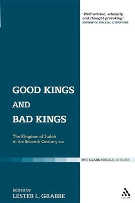 Good Kings and Bad Kings: The Kingdom of Juday in the Seventh Centure BCE  -     Edited By: Lester L. Grabbe