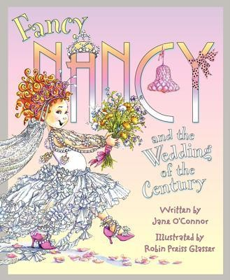 Fancy Nancy and the Wedding of the Century, Hardcover  -     By: Jane O'Connor     Illustrated By: Robin Preiss Glasser