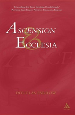 Ascension and Ecclesia: On the Significance of the Doctrine of the Ascension for Ecclesiology and Christian Cosmology  -     By: Douglas Farrow