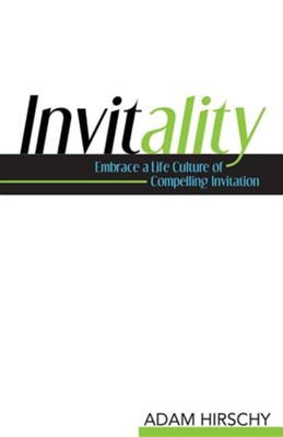 Invitality: Embrace a Life Culture of Compelling Invitation  -     By: Adam Hirschy
