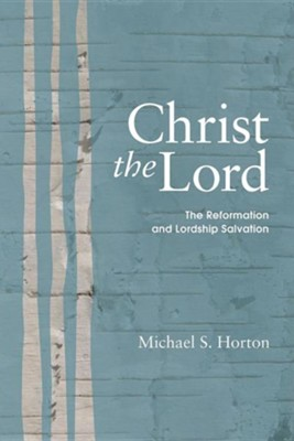 Christ the Lord: The Reformation and Lordship Salvation  -     Edited By: Michael Scott Horton     By: Michael Scott Horton(ED.)