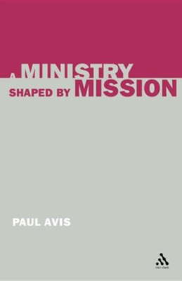 A Ministry Shaped by Mission  -     By: Paul Avis