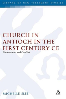 The Church in Antioch in the First Century CE: Communion and Conflict  -     By: Michelle Slee