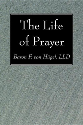 The Life of Prayer  -     By: Friedrich Von Hugel