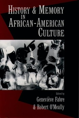 History and Memory in African-American Culture  -     Edited By: Genevieve E. Fabre, Robert O'Meally     By: Genevieve E. Fabre(ED.) & Robert O'Meally(ED.)