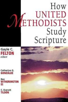 How United Methodists Study Scripture  -     By: Catherine G. Gonzalez, Ben Witherington III, C. Everett Tilson