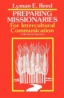 Preparing Missionaries for Intercultural Communication: A Bi-Cultural Approach  -     By: Lyman E. Reed, Arthur F. Glasser