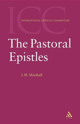 The Pastoral Epistles: International Critical Commentary [ICC]   -     By: I. Howard Marshall
