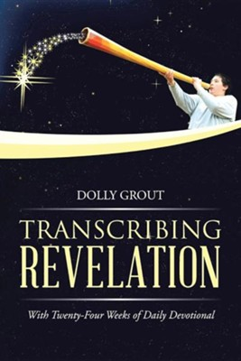 Transcribing Revelation: With Twenty-Four Weeks of Daily Devotional  -     By: Dolly Grout