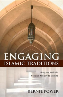 Engaging Islamic Traditions: Using the Hadith in Christian Ministry to Muslims  -     By: Bernie Power