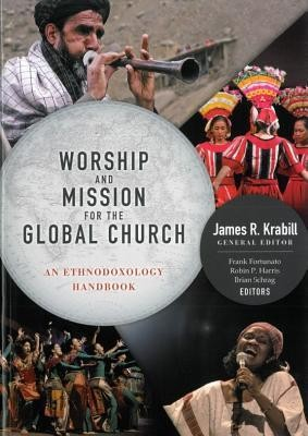 Worship and Mission for the Global Church: An Ethnodoxolgy Handbook [With DVD ROM]  -     By: James R. Krabill