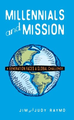 Millennials and Mission*: A Generation Faces a Global Challenge  -     By: Jim Raymo, Judy Raymo