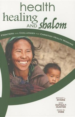 Health, Healing, and Shalom: *: Frontiers and Challenges for Christian Healthcare Missions  -     By: Bryant L. Myers, Erin Elizabeth Dufault-Hunter, Isaac Voss