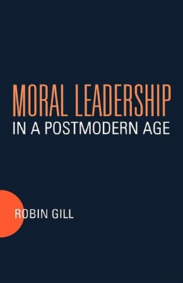 Moral Leadership in a Postmodern Age  -     By: Robin Gill