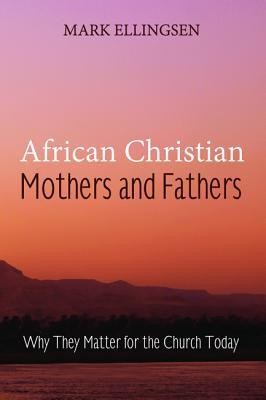 African Christian Mothers and Fathers  -     By: Mark Ellingsen