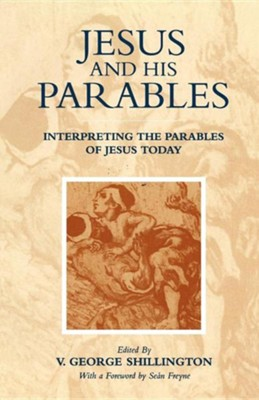 Jesus and His Parables: Interpreting the Parables of Jesus Today   -     By: V. George Shillington, Sean Freyne