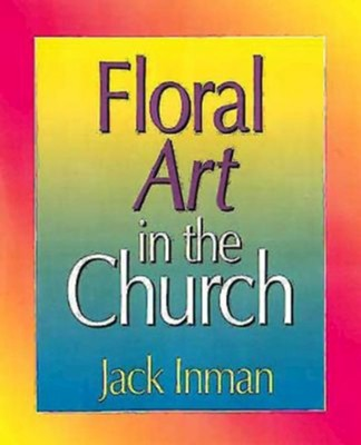 Floral Art in the Church  -     By: Jack Inman
