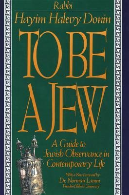 To Be a Jew: A Guide to Jewish Observance in Contemporary Life  -     By: Hayim Halevy Donin     Illustrated By: Norman Lamm