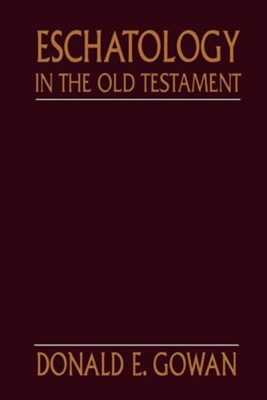 Eschatology in the Old Testament, Edition 2  -     By: Donald E. Gowan