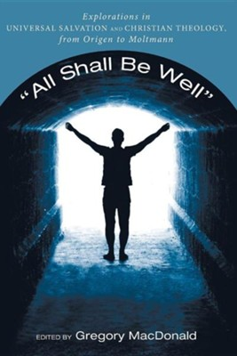 All Shall Be Well  -     Edited By: Gregory MacDonald, Robin A. Parry