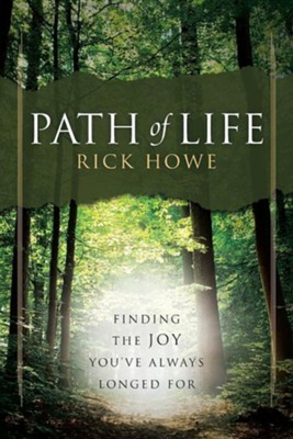 Path of Life: Finding the Joy You've Always Longed for  -     By: Rick Howe