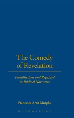 The Comedy of Revelation: Paradise Lost & Regained in Biblical Narrative   -     By: Francesca Aran Murphy