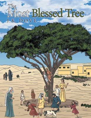 The Most Blessed Tree  -     By: J.K. Dove