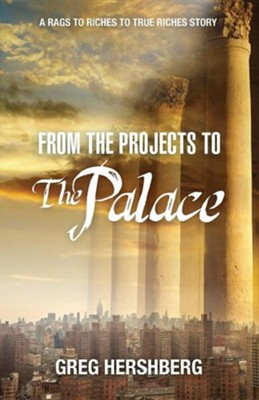 From the Projects to the Palace: A Rags to Riches to True Riches Story  -     By: Greg Hershberg