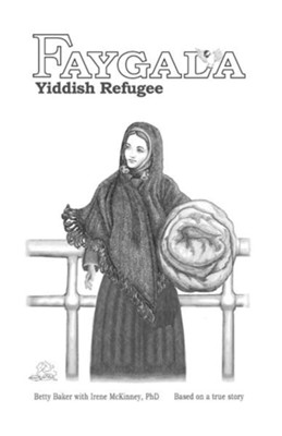 Faygala, Yiddish Refugee  -     By: Betty Baker
