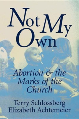 Not My Own: Abortion & the Marks of the Church   -     By: Terry Schlossberg
