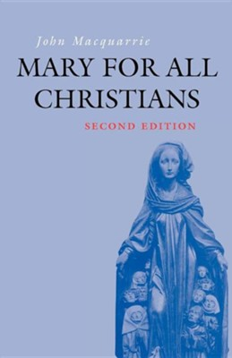 Mary for All Christians, Edition 2  -     By: John MacQuarrie, Alberic Stacpoole, William M. McLoughlin