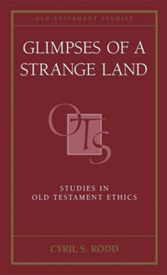 Glimpses of a Strange Land: Studies in Old Testament Ethics  -     By: Cyril S. Rodd