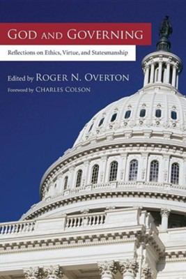 God and Governing: Reflections on Ethics, Virtue, and Statesmanship  -     Edited By: Roger Overton     By: Charles Colson
